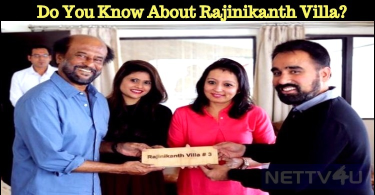 Do You Know About Rajinikanth Villa? Where Is It? Here You Go….
