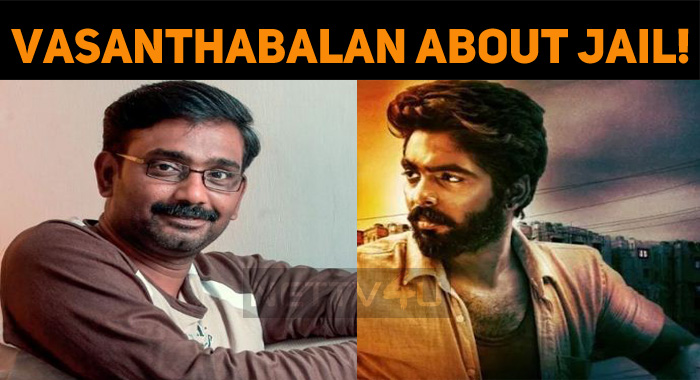 Vasanthabalan Speaks About GV Prakash's Jail!