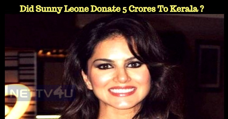 Did Sunny Leone Donate 5 Crores To Kerala Tragedy?