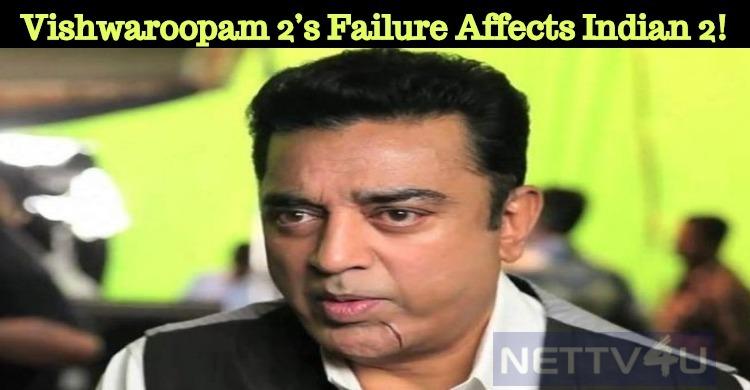 Vishwaroopam 2's Failure Affects Indian 2!