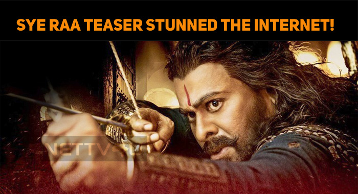 Sye Raa Narasimha Reddy Teaser Stunned The Inte..