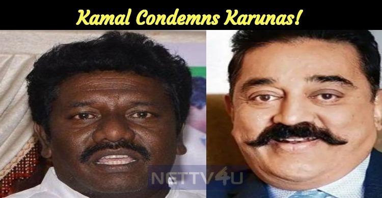 Kamal Condemns Karunas!