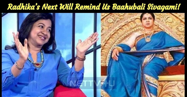 Radhika's Next Will Remind Us Of Baahubali Sivagami!