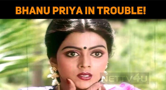 Bhanu Priya In Trouble!