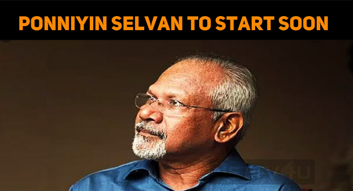 Ponniyin Selvan To Start Soon!