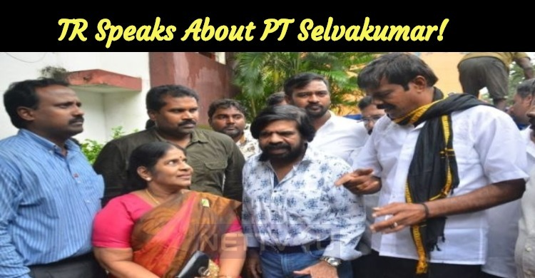 TR Speaks Highly About PT Selvakumar!