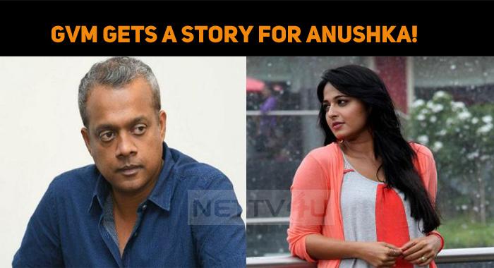 Gautham Menon Gets A Story For Anushka!