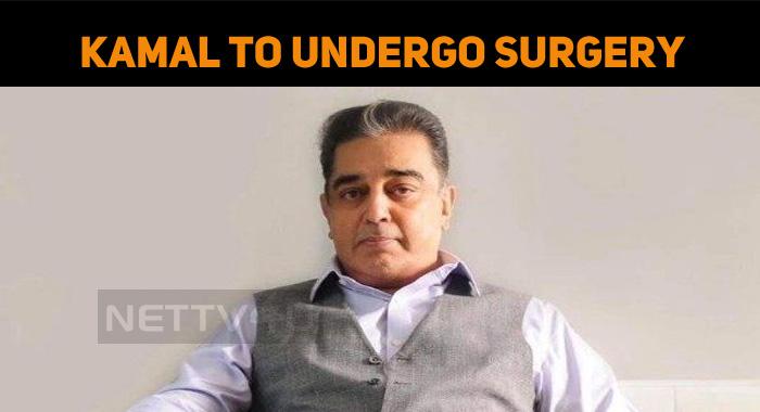 Kamal To Undergo Surgery!