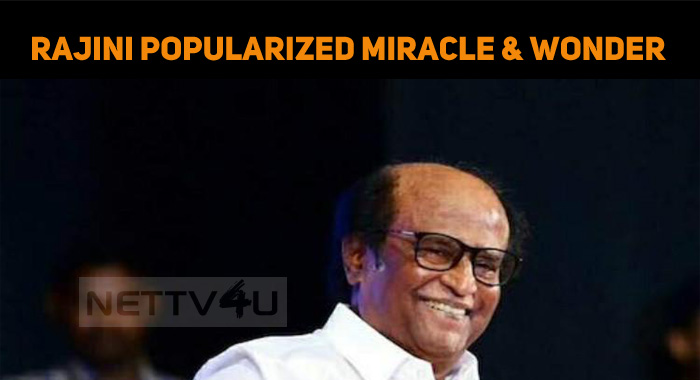 Miracle And Wonder – Frequently Used For The Past Few Days – Reason – Rajini