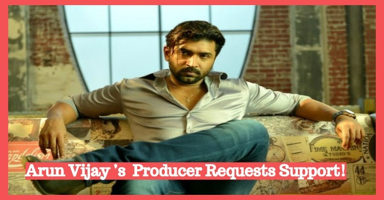 Arun Vijay's Thadam Producer Requests Support!