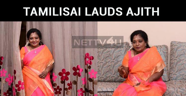Tamilisai Lauds Ajith And Counters Rajini?