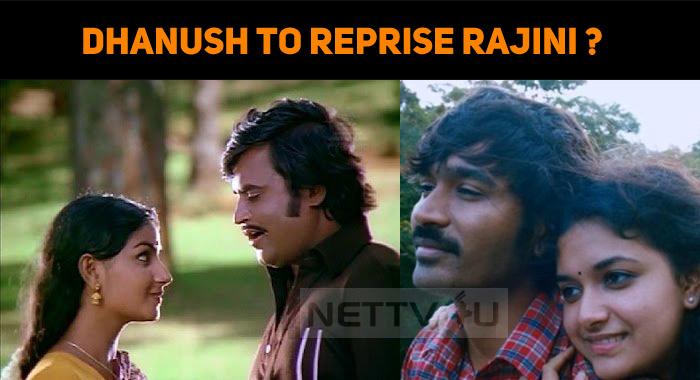 Dhanush To Reprise Rajini In An Old Hit Film Re..
