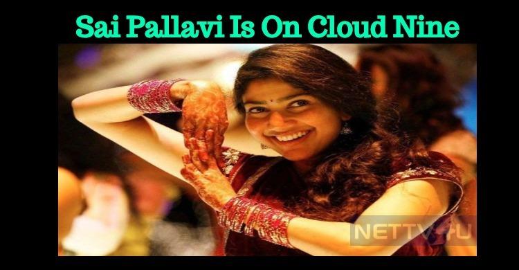 Why Is Sai Pallavi On Cloud Nine?