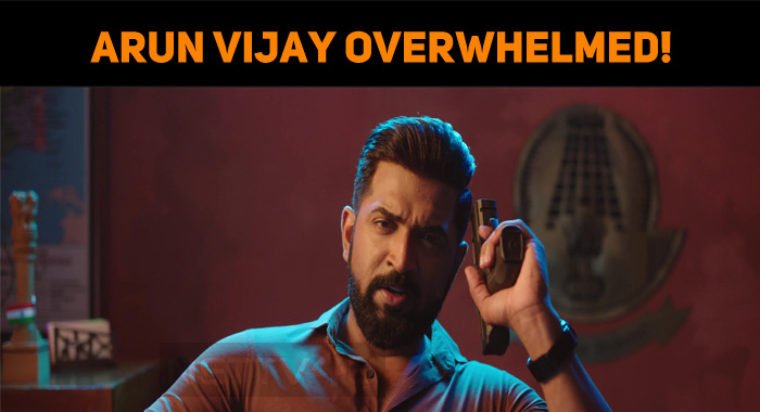 Arun Vijay Overwhelmed With The Response For Ma..