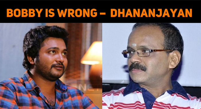 Bobby Simha Is Wrong – Producer Dhananjayan