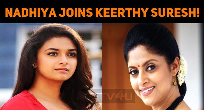 Nadhiya Joins Keerthy Suresh!