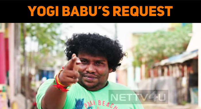 Yogi Babu Requests! Fans Accept It!