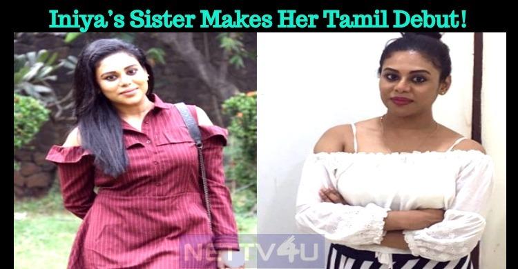 Iniya's Sister Makes Her Tamil Debut!