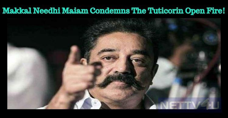 Makkal Needhi Maiam Condemns The Tuticorin Open Fire!