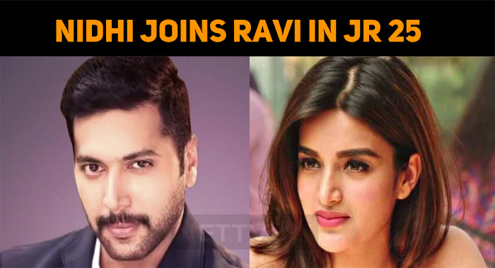 Nidhi Agarwal Joins Jayam Ravi In JR 25!