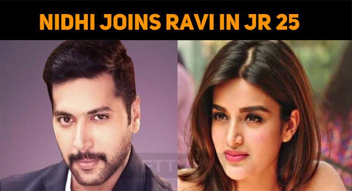 Nidhi Agarwal Joins Jayam Ravi In JR 25!