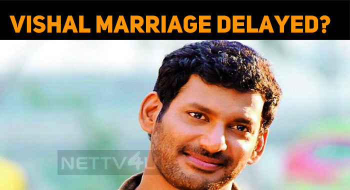 Vishal Marriage Getting Delayed?