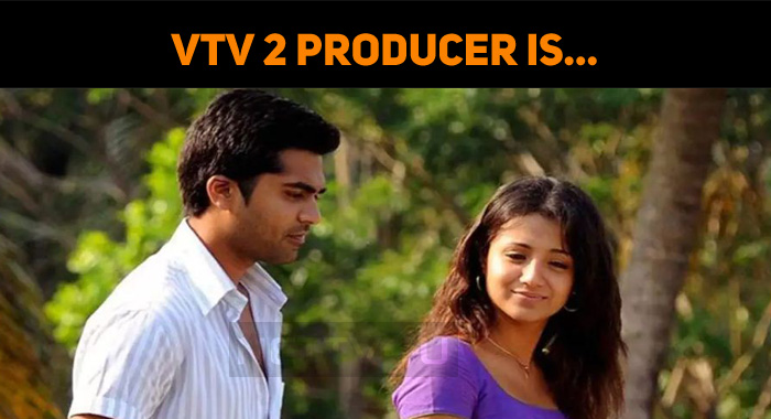 Vinnaithaandi Varuvaaya 2 Producer Is…