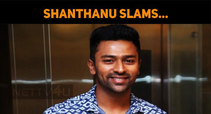 Shanthanu Slams…