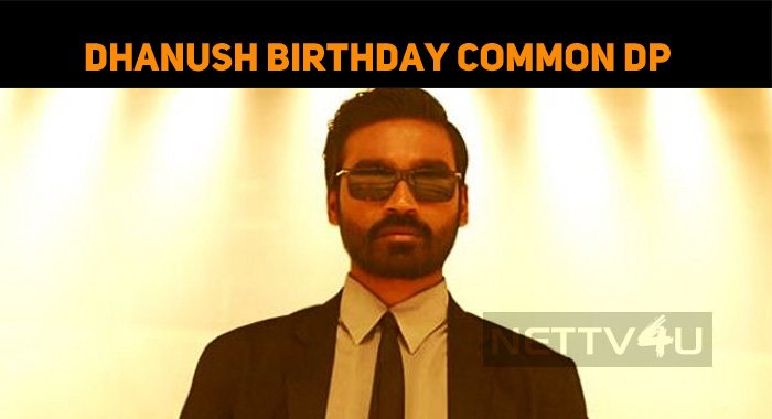 Celebrities To Launch Dhanush Birthday Common DP!