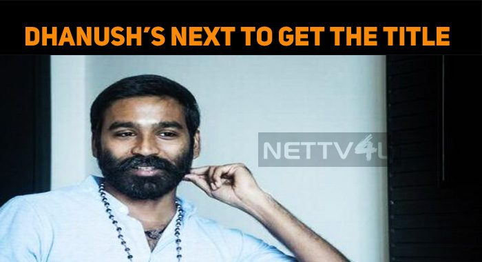 Dhanush's Next To Get The Title In A Week!