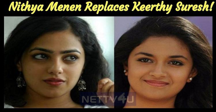 Nithya Menen Replaces Keerthy Suresh!