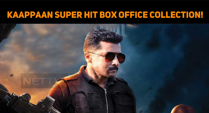 Kaappaan Super Hit Box Office Collection!