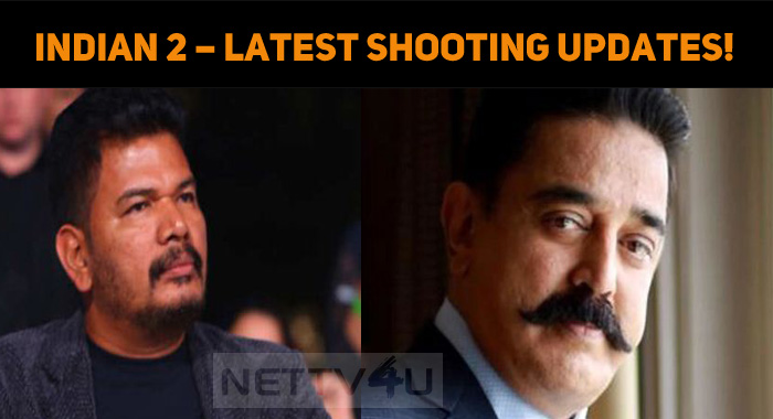 Indian 2 – Latest Shooting Updates!