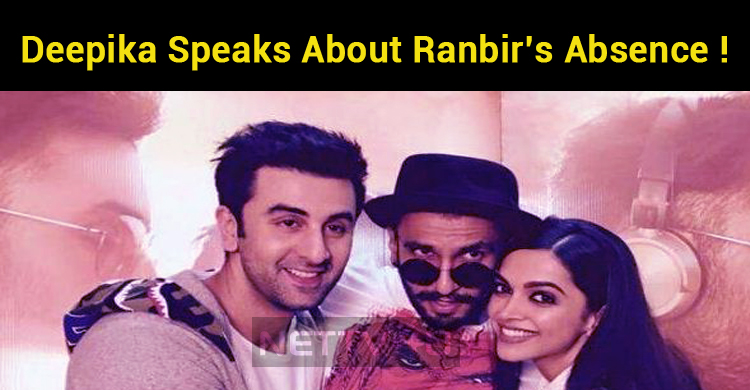 Deepika Speaks About Ranbir's Absence In Her We..