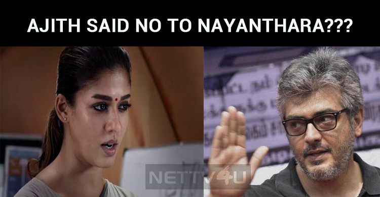 Ajith Said No To Nayanthara And Yes To….