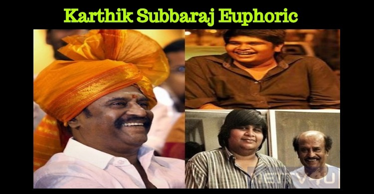 Rajini's Nod Made Karthik Subbaraj Euphoric!