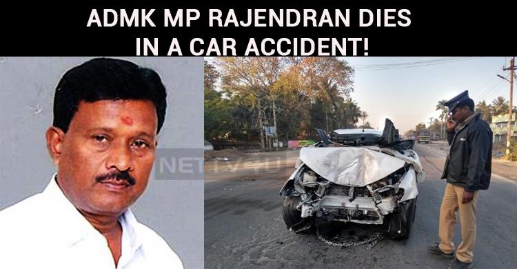 ADMK MP Rajendran Dies In A Car Accident!