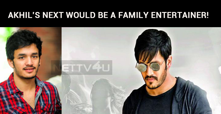 Akhil's Next Would Be A Family Entertainer!