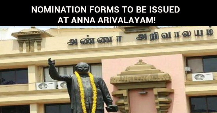 Nomination Forms To Be Issued At Anna Arivalayam!