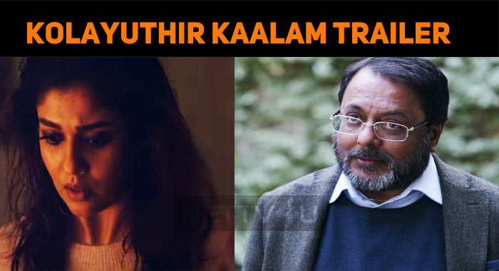 Kolayuthir Kaalam Trailer Is Out!