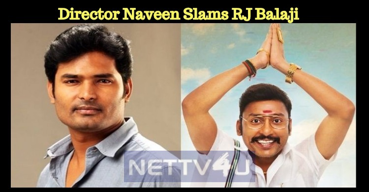 Director Naveen Slams RJ Balaji For His Twitter Post Relating To Thoothukudi Violence!