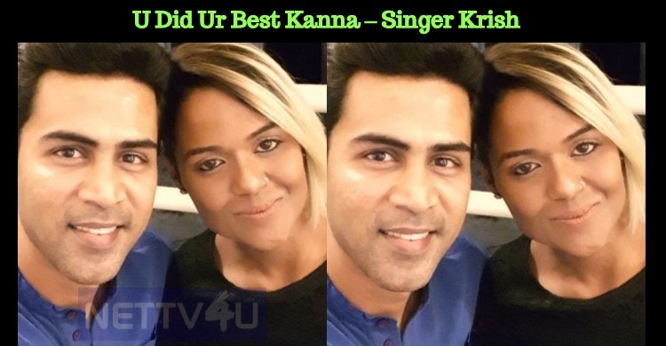 U Did Ur Best Kanna – Singer Krish