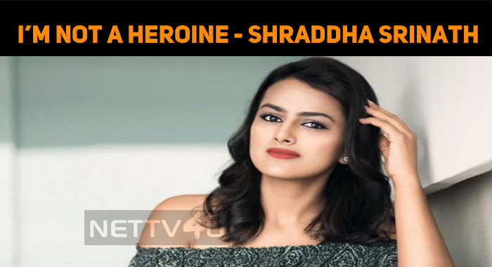 Shraddha Srinath's Explanation About An Actress..