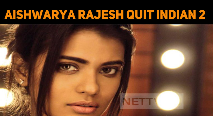 Aishwarya Rajesh Opted Out From Kamal Haasan Mo..