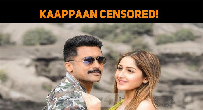 Kaappaan Censored! Suriya And Team Getting Read..