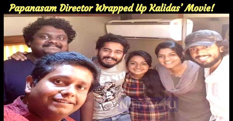 Papanasam Director Wrapped Up Kalidas' Movie!