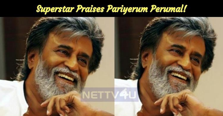 Superstar Praises Pariyerum Perumal!
