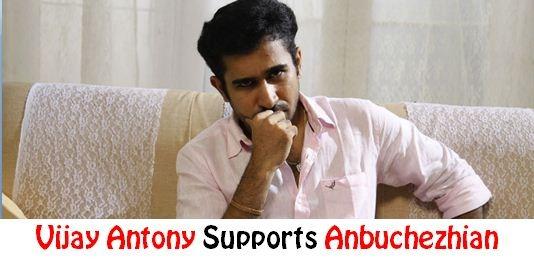 Vijay Antony Supports Anbuchezhian!