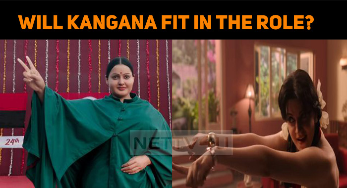 Will Kangana Fit In The Role – The Thalaivi, An Analysis