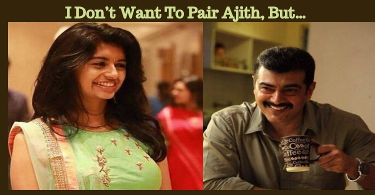 I Don't Want To Pair Ajith, But…